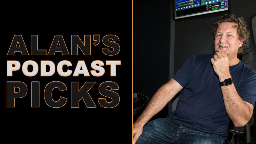 Alan's Podcast Picks